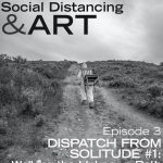 Social Distancing & Art - Episode 3: Dispatch from Solitude #1