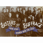 Sisters for Suffrage: How Utah Women Won the Vote ...