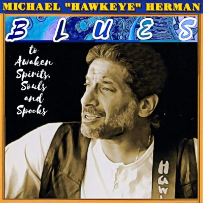 Michael 'Hawkeye' Herman: Blues to Awaken Spir...