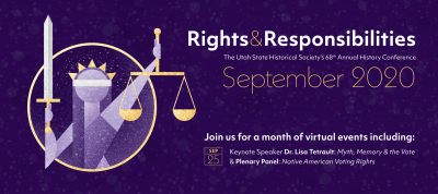 """Utah State Historical Society History Conference """"Rights and Responsibilities"""""""