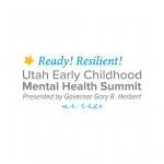 Utah Early Childhood Mental Health Summit, Presented by Gary R. Herbert