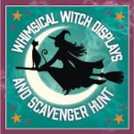 2020 Witch Displays & Witch Scavenger Hunt