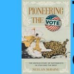 Neylan McBaine | Pioneering the Vote: The Untold Story of Suffragists in Utah and the West- VIRTUAL