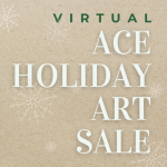 ACE's Holiday Art Sale 2020- Virtual