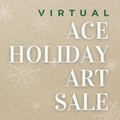ACE's Holiday Art Sale 2020- Virtual