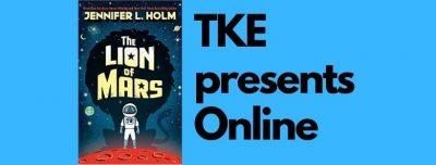 TKE presents ONLINE | Jennifer L. Holm | The Lion of Mars
