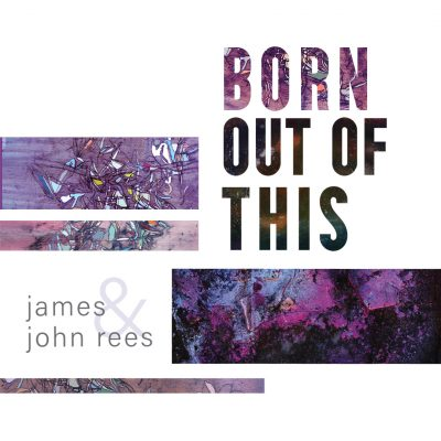Born Out of This: The Art of John & James Rees...