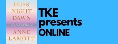 TKE presents ONLINE | Anne Lamott | DUSK NIGHT DAW...