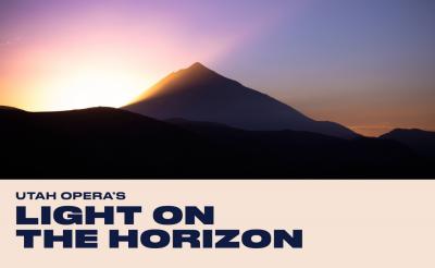 Utah Opera's Light on the Horizon- ONLINE