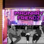 Imag!Nary Friendz - LATE SHOW