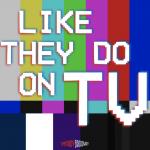 Like They Do on TV