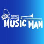Meredith Wilson's THE MUSIC MAN