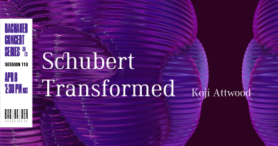Schubert Transformed: Koji Atwood