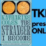 TKE presents ONLINE | Katherine Coles | The Stranger I Become: On Walking, Looking, and Writing