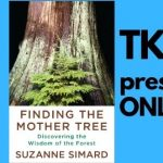 TKE presents ONLINE | Suzanne Simard | Finding the Mother Tree: Discovering the Wisdom of the Forest