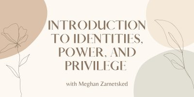 Introduction to Identities, Power, and Privilege