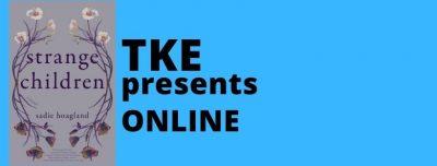 TKE presents ONLINE   Sadie Hoagland   Strange Children