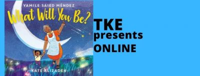 TKE presents ONLINE   Yamile Saied Méndez   What Will You Be?