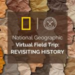National Geographic Field Trip: Revisiting History