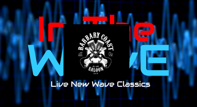 Live New Wave with In the Wave @ Barbary Coast