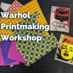 Warhol Printmaking Workshop