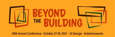 2021 Utah Museums Association Annual Conference: B...