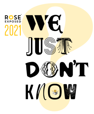 Rose Exposed 2021: We Just Don't Know
