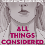Great Salt Lake Fringe presents All Things Considered