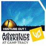 Venture Out! Adventure Weekends at Camp Tracy