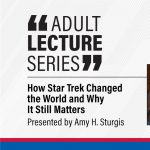 Adult Lecture Series: How Star Trek Changed the World and Why It Still Matters