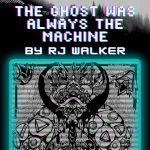 """""""The Ghost Was Always The Machine"""" by RJ Walker Book Release"""