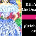 11th Annual Day of the Dead Celebration! Celebración del Día de Muertos