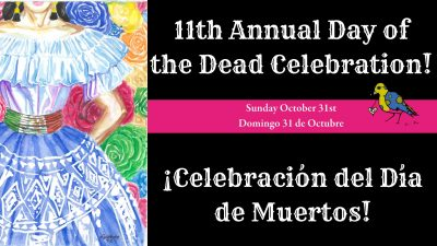 11th Annual Day of the Dead Celebration! Celebraci...